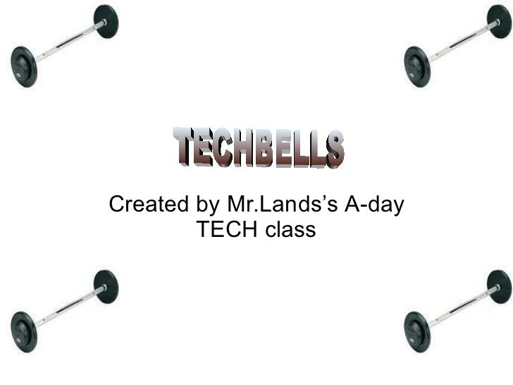 Created by Mr.Lands's A-day TECH class TECHBELLS