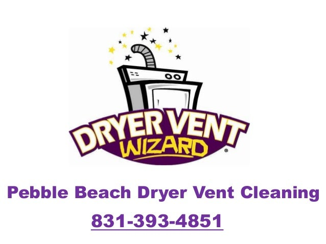 Pebble Beach Dryer Vent Cleaning  831-393-4851