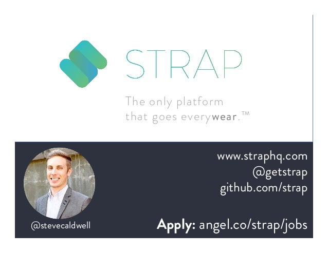 The only platform  that goes everywear.™  @stevecaldwell  www.straphq.com  @getstrap  github.com/strap  Apply: angel.co/st...