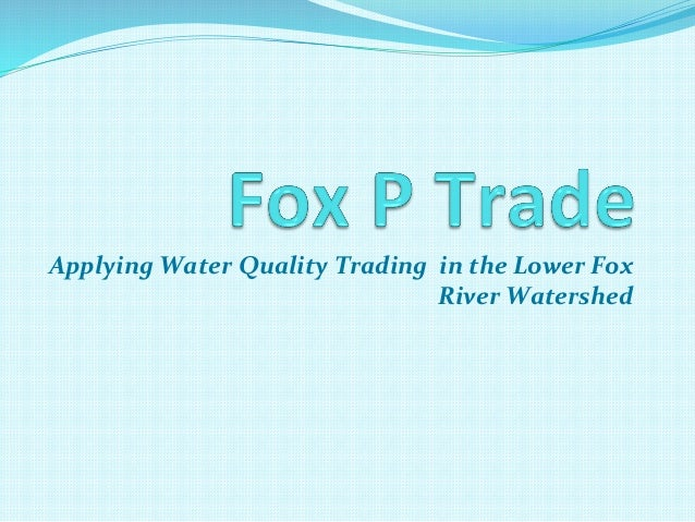 Applying  Water  Quality  Trading    in  the  Lower  Fox   River  Watershed