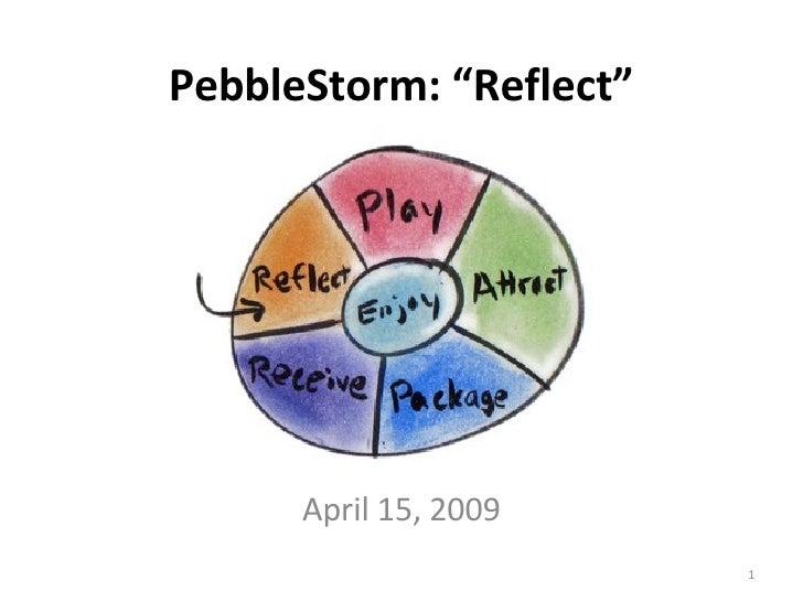 """PebbleStorm: """"Reflect"""" April 15, 2009"""
