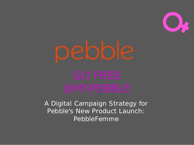 A Digital Campaign Strategy for Pebble's New Product Launch: PebbleFemme