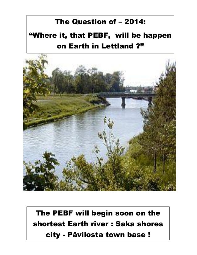 "The Question of – 2014: ""Where it, that PEBF, will be happen on Earth in Lettland ?"" The PEBF will begin soon on the short..."