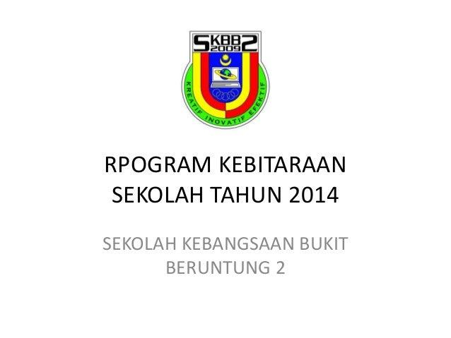 RPOGRAM KEBITARAAN SEKOLAH TAHUN 2014 SEKOLAH KEBANGSAAN BUKIT BERUNTUNG 2