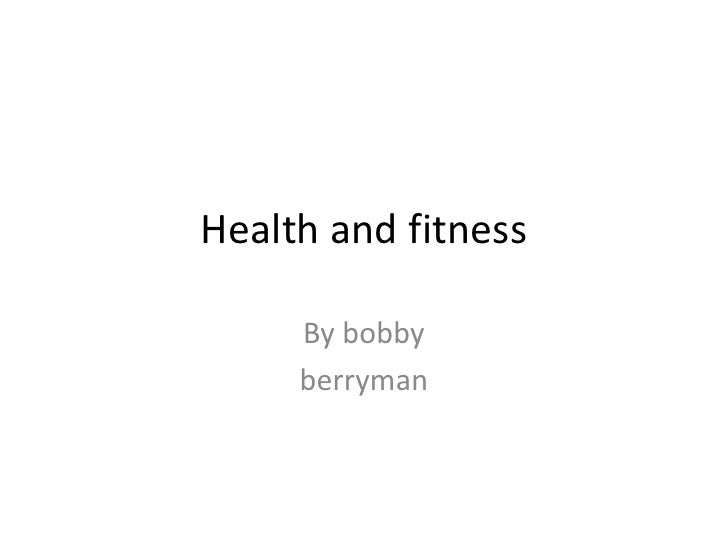 Health and fitness<br />By bobby <br />berryman<br />