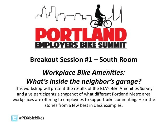 #PDXbizbikes Breakout Session #1 – South Room Workplace Bike Amenities: What's inside the neighbor's garage? This workshop...