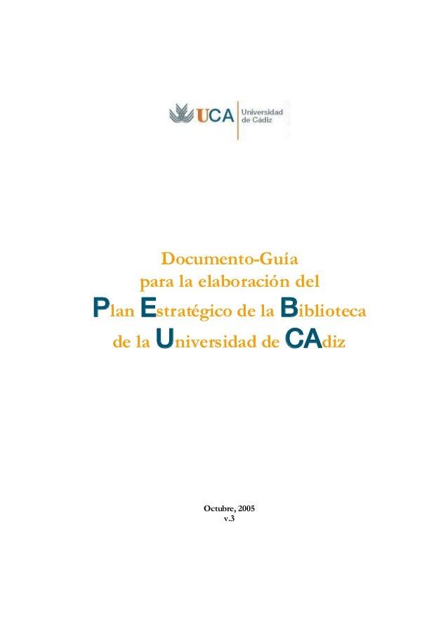 Documento-Guía     para la elaboración delPlan Estratégico de la Biblioteca de la Universidad de CAdiz             Octubre...