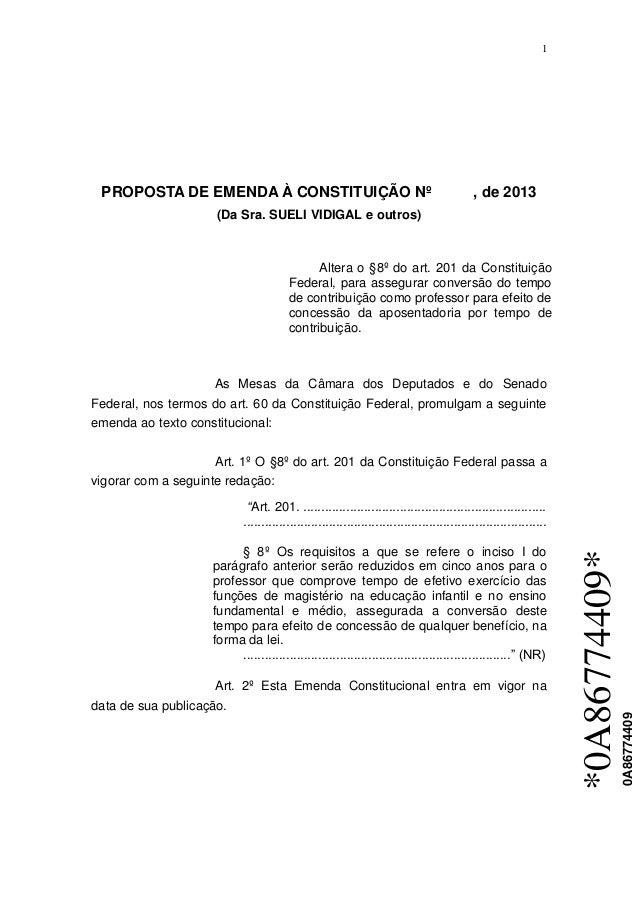 1  PROPOSTA DE EMENDA À CONSTITUIÇÃO Nº  , de 2013  (Da Sra. SUELI VIDIGAL e outros)  Altera o §8º do art. 201 da Constitu...