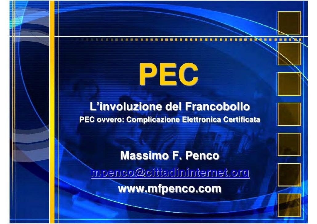 PEC   L'involuzione del Francobollo PEC ovvero: Complicazione Elettronica Certificata           Massimo F. Penco    mpenco...