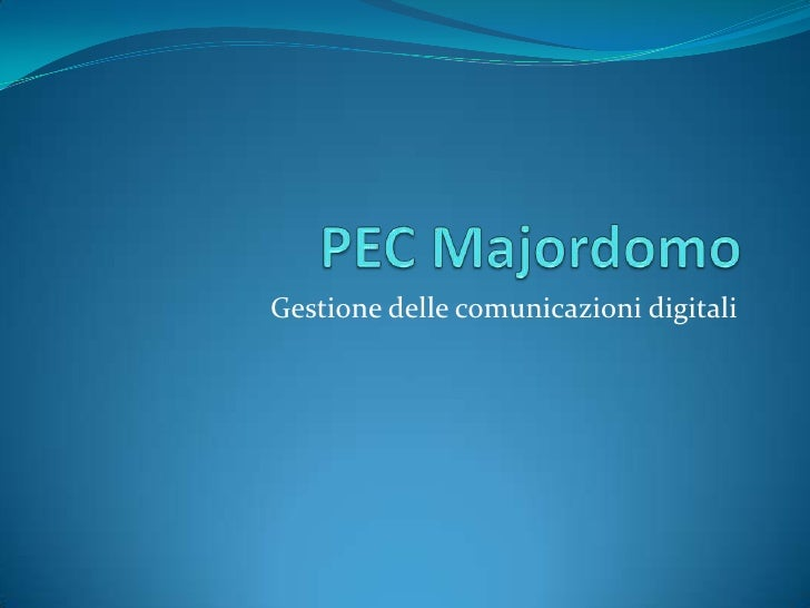 PEC Majordomo<br />Gestione delle comunicazioni digitali<br />