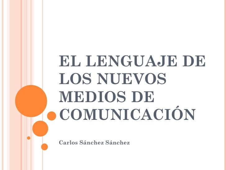 EL LENGUAJE DE LOS NUEVOS MEDIOS DE COMUNICACIÓN Carlos Sánchez Sánchez