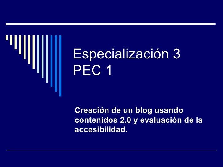 Especialización 3 PEC 1 Creación de un blog usando contenidos 2.0 y evaluación de la accesibilidad.