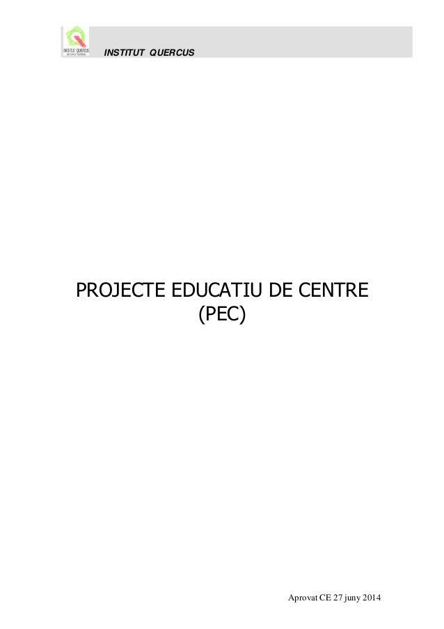 INSTITUT QUERCUS Aprovat CE 27 juny 2014 PROJECTE EDUCATIU DE CENTRE (PEC)