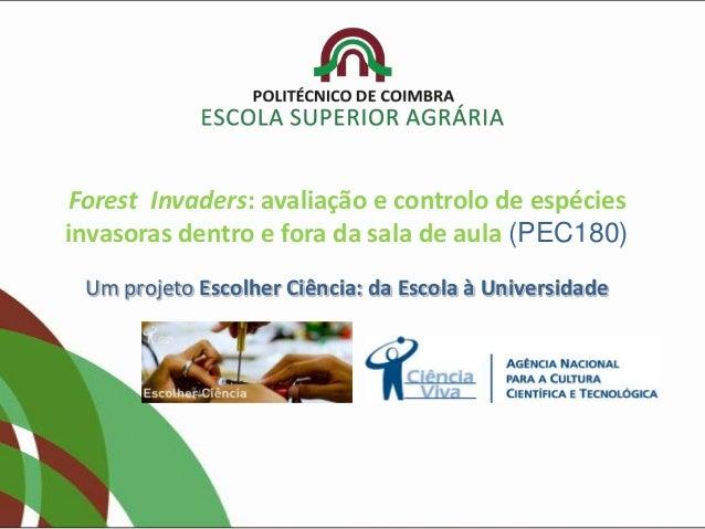 Forest Invaders: avaliação e controlo de espécies invasoras dentro e fora da sala de aula (PEC180) Um projeto Escolher Ciê...