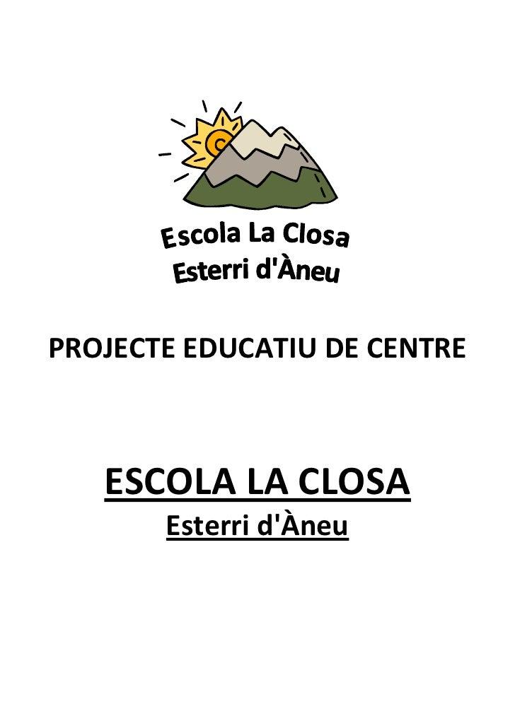 PROJECTE EDUCATIU DE CENTRE   ESCOLA LA CLOSA       Esterri dÀneu