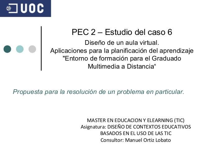 MASTER EN EDUCACION Y ELEARNING (TIC) Asignatura: DISEÑO DE CONTEXTOS EDUCATIVOS BASADOS EN EL USO DE LAS TIC Consultor: M...