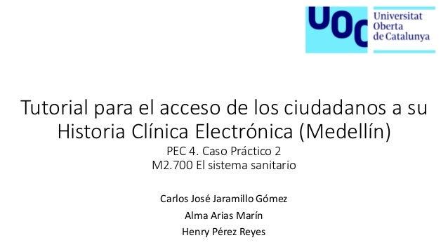 Tutorial para el acceso de los ciudadanos a su Historia Clínica Electrónica (Medellín) PEC 4. Caso Práctico 2 M2.700 El si...