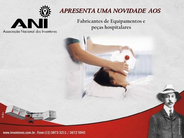 APRESENTA UMA NOVIDADE AOS    Fabricantes de Equipamentos e          peças hospitalares