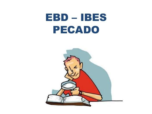 EBD – IBES PECADO