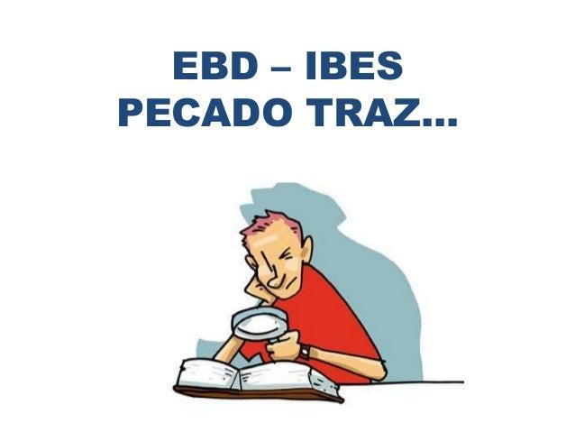 EBD – IBES PECADO TRAZ...
