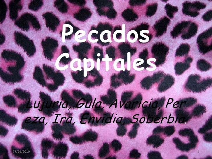 Pecados Capitales<br />Lujuria, Gula, Avaricia, Pereza, Ira, Envidia, Soberbia. <br />26/01/2010<br />1<br />