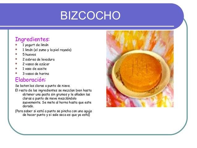 BIZCOCHOIngredientes:   1 yogurt de limón   1 limón (el zumo y la piel rayada)   5 huevos   2 sobres de levadura   2 ...