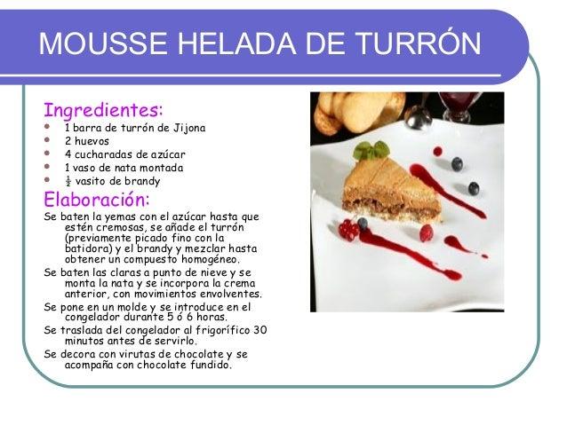 MOUSSE HELADA DE TURRÓNIngredientes:   1 barra de turrón de Jijona   2 huevos   4 cucharadas de azúcar   1 vaso de nat...