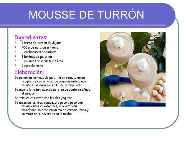 MOUSSE DE TURRÓNIngredientes:   1 barra de turrón de Jijona   400 g de nata para montar   4 cucharadas de azúcar   3 l...