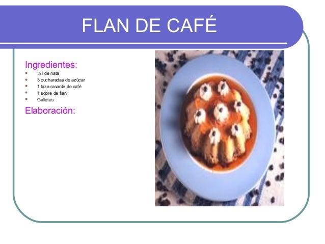 FLAN DE CAFÉIngredientes:   ½ l de nata   3 cucharadas de azúcar   1 taza rasante de café   1 sobre de flan   Galleta...