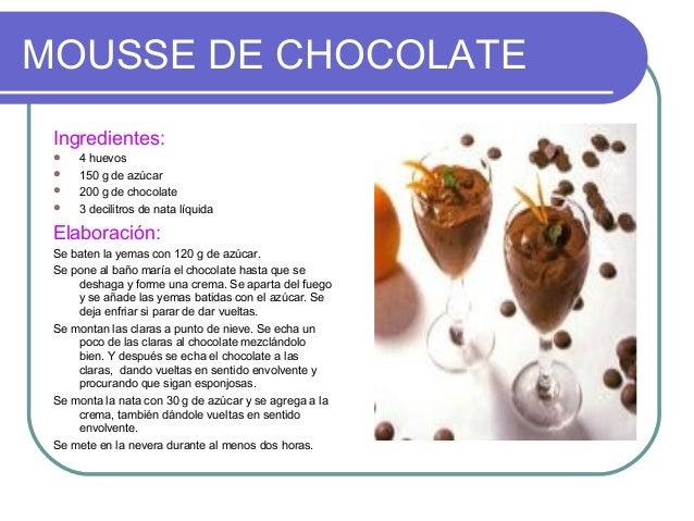 MOUSSE DE CHOCOLATE Ingredientes:    4 huevos    150 g de azúcar    200 g de chocolate    3 decilitros de nata líquida...