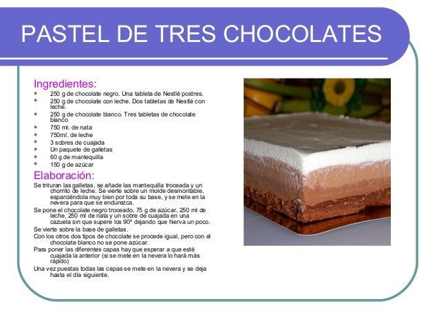 PASTEL DE TRES CHOCOLATESIngredientes:     250 g de chocolate negro. Una tableta de Nestlé postres.     250 g de chocola...