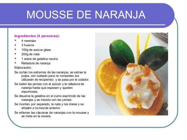 MOUSSE DE NARANJAIngredientes (4 personas):    4 naranjas    3 huevos    100g de azúcar glass    200g de nata    1 so...