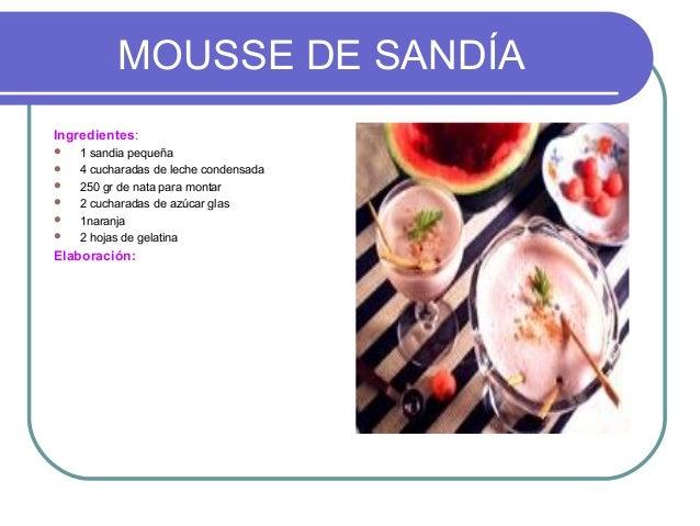 MOUSSE DE SANDÍAIngredientes:   1 sandia pequeña   4 cucharadas de leche condensada   250 gr de nata para montar   2 c...