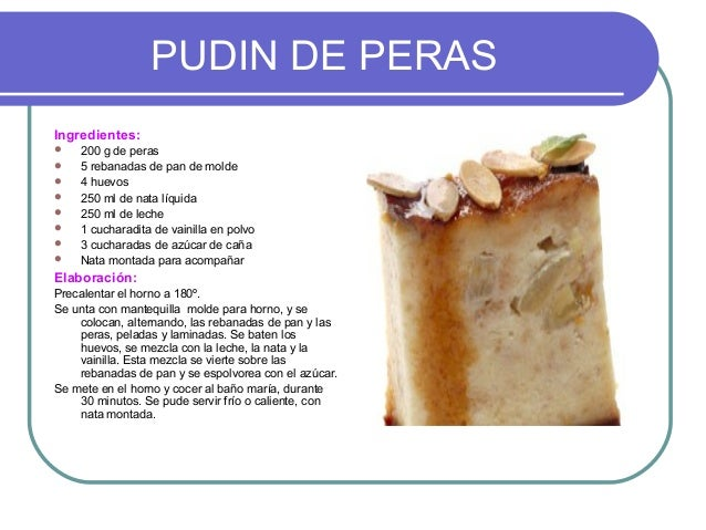 PUDIN DE PERASIngredientes:   200 g de peras   5 rebanadas de pan de molde   4 huevos   250 ml de nata líquida   250 ...