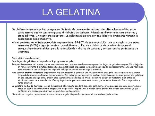 LA GELATINASe obtiene de materia prima colagenosa. Se trata de un alimento natural, de alto valor nutritivo y de     gusto...
