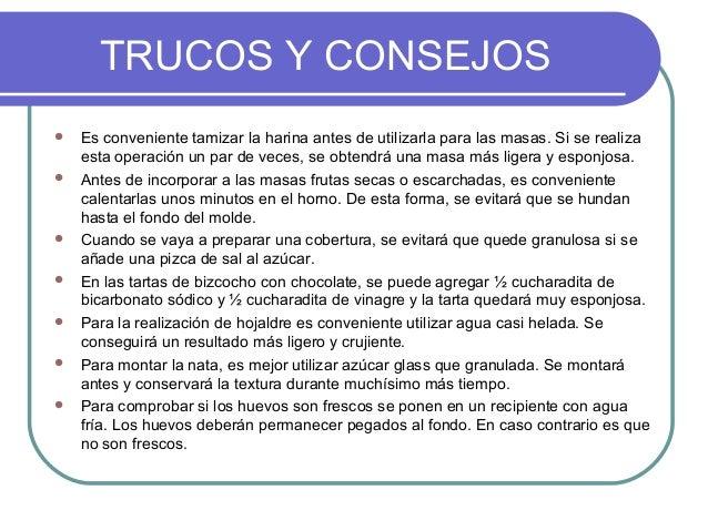 TRUCOS Y CONSEJOS   Es conveniente tamizar la harina antes de utilizarla para las masas. Si se realiza    esta operación ...