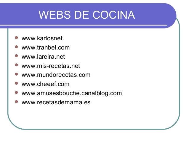 WEBS DE COCINA   www.karlosnet.   www.tranbel.com   www.lareira.net   www.mis-recetas.net   www.mundorecetas.com   w...
