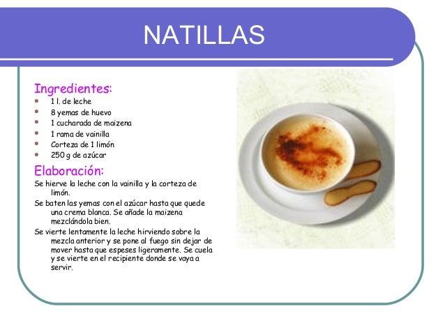 NATILLASIngredientes:   1 l. de leche   8 yemas de huevo   1 cucharada de maizena   1 rama de vainilla   Corteza de 1...