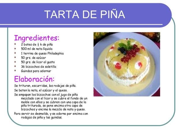 TARTA DE PIÑAIngredientes:   2 botes de ½ k de piña   500 ml de nata líquida   1 terrina de queso Philadephia   50 grs...