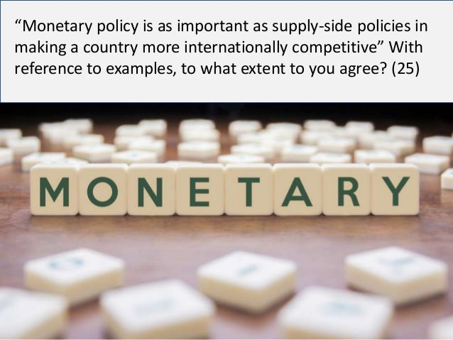 "essay technique monetary and supply side policies ""monetary policy is as important as supply side policies in making a country more"