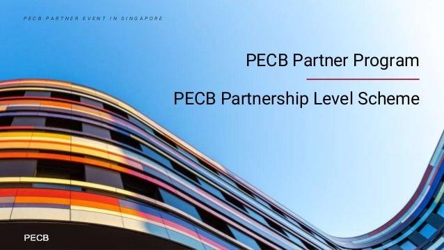PECB Partner Program PECB Partnership Level Scheme P E C B P A R T N E R E V E N T I N S I N G A P O R E