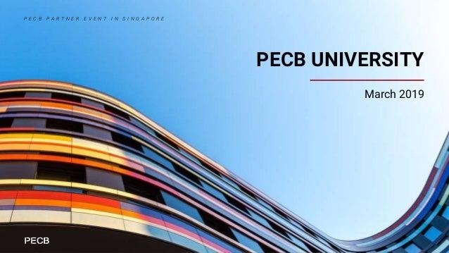 PECB UNIVERSITY March 2019 P E C B P A R T N E R E V E N T I N S I N G A P O R E