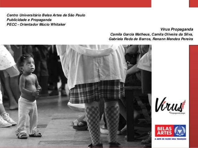 Centro Universitário Belas Artes de São Paulo Publicidade e Propaganda PECC - Orientador Múcio Whitaker  Vírus Propaganda ...