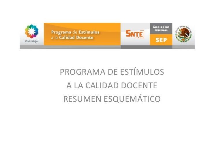 PROGRAMA DE ESTÍMULOS A LA CALIDAD DOCENTE RESUMEN ESQUEMÁTICO