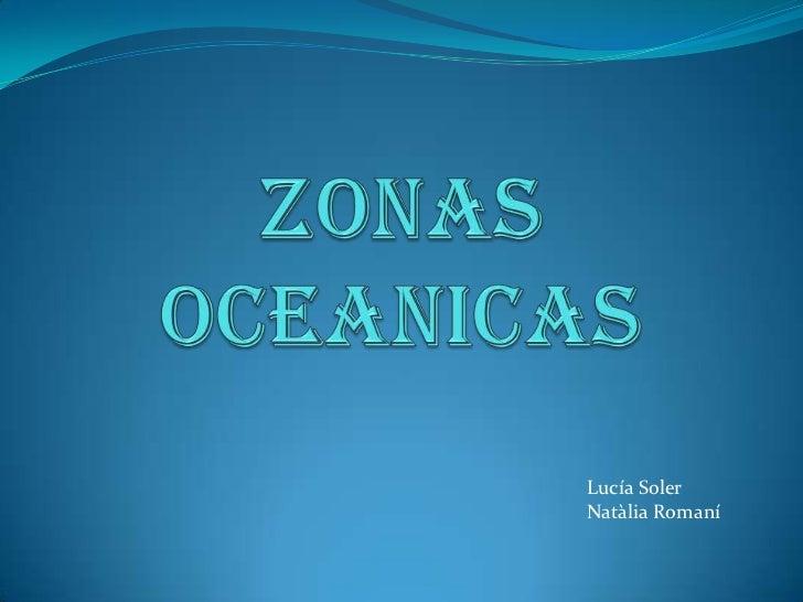 ZONAS OCEANICAS<br />Lucía Soler<br />Natàlia Romaní<br />