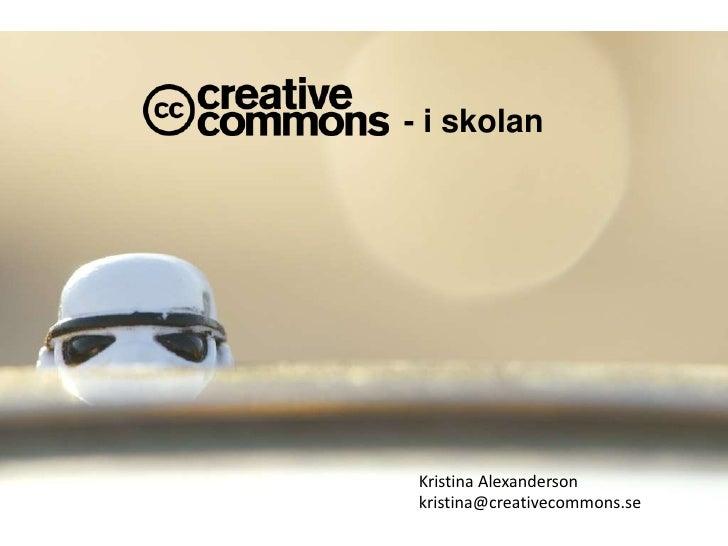 - i skolan Kristina Alexanderson kristina@creativecommons.se
