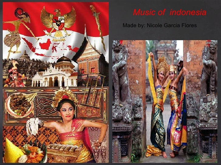 Music of indonesiaMade by: Nicole Garcia Flores