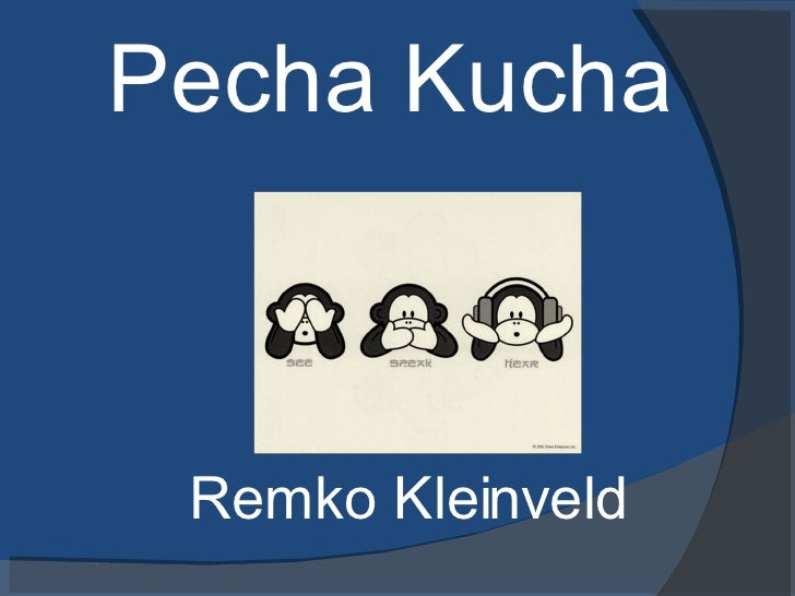 Pecha Kucha <ul><li>Remko Kleinveld </li></ul>