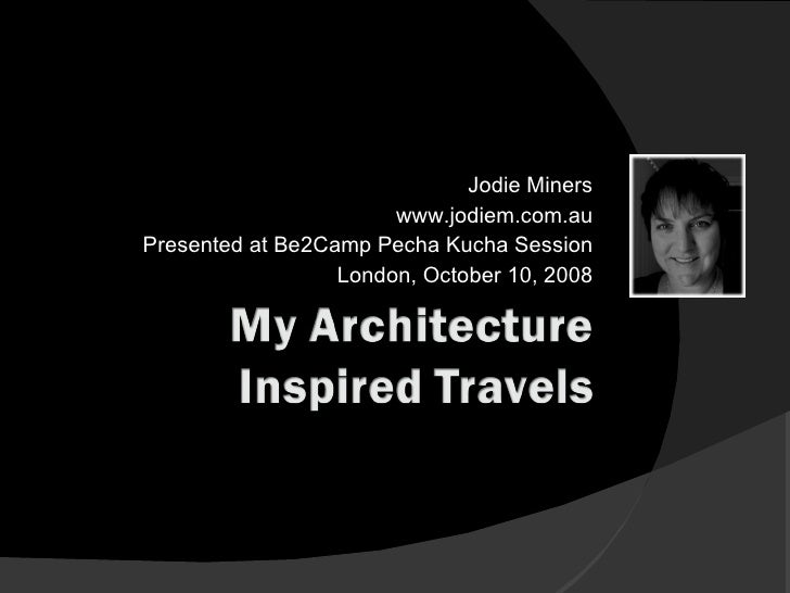 Jodie Miners www.jodiem.com.au Presented at Be2Camp Pecha Kucha Session London, October 10, 2008