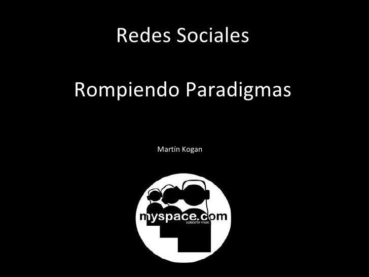 Redes Sociales Rompiendo Paradigmas Cambios en el paradigma Martín Kogan